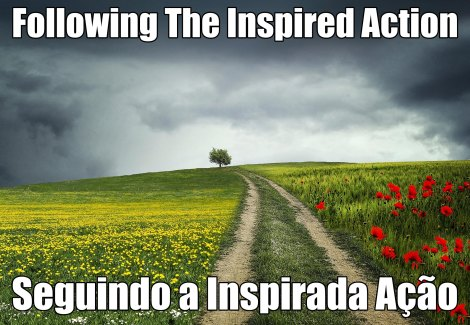 Following The Inspired Action ~//~ Seguindo a Inspirada Ação