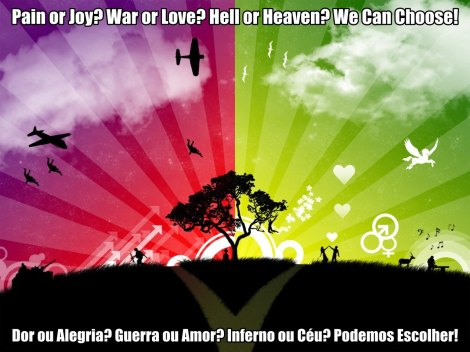 Pain or Joy? War or Love? Hell or Heaven? … ~//~ Dor ou Alegria? Guerra ou Amor? Inferno ou Céu? …