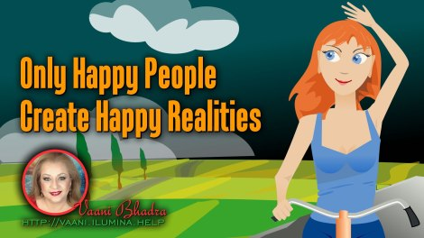 Only Happy People Create Happy Realities
