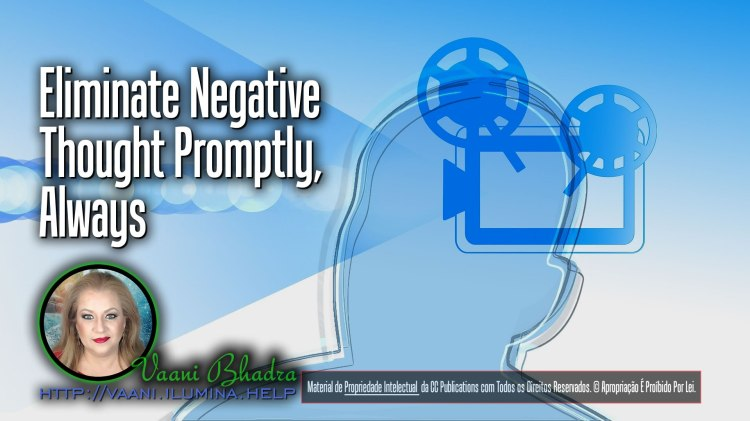 Eliminate Negative Thought Promptly, Always