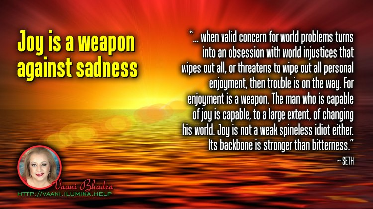 Joy Is A Weapon Against Sadness