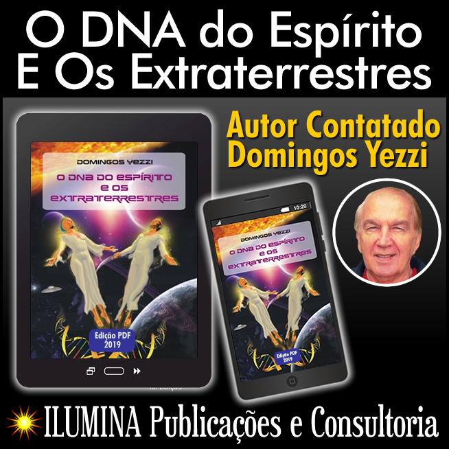 "eBook ""O DNA do Espírito E Os Extraterrestres"", por contatado Domingos Yezzi"