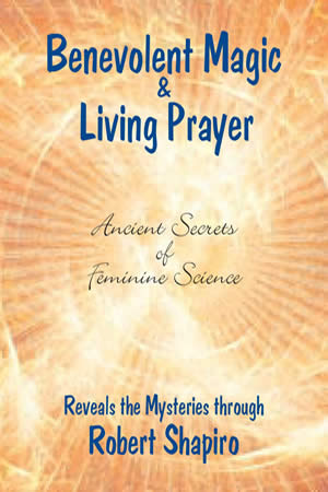 Benevolent Magic & Living Prayer, by Robert Shapiro