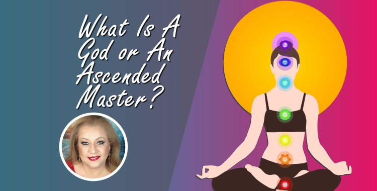 What Is A God or An Ascended Master?