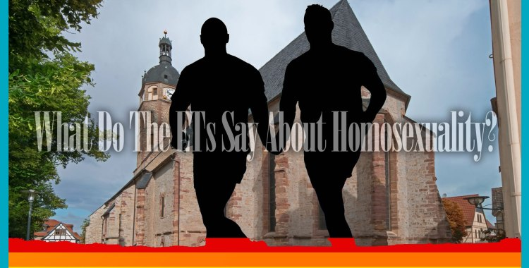 What Do The ETs Say About Homosexuality?