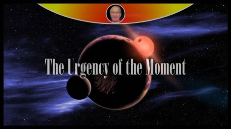 The Urgency of The Moment